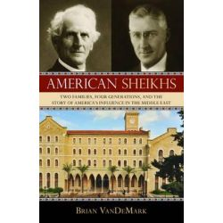 American Sheikhs, Two Families, Four Generations, and the Story of America's Influence in the Middle East by Brian VanDeMark, 9781616144760.