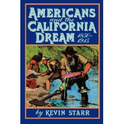 Americans and the California Dream, 1850-1915, Americans and the California Dream by Kevin Starr, 9780195042337.