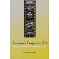 America's Corporate Art, The Studio Authorship of Hollywood Motion Pictures (1929-2001) by Jerome Christensen, 9780804778633.