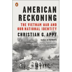 American Reckoning, The Vietnam War and Our National Identity by Christian B. Appy, 9780143128342.