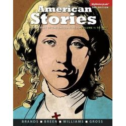 American Stories, Volume 1 with Myhistorylab Access Code, A History of the United States: To 1877 by Professor of History H W Brands, 9780205990801.