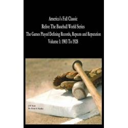 America's Fall Classic - Relive the Baseball World Series (Vol. 1, 1903 to 1928) by J B Scott, 9781507711095.