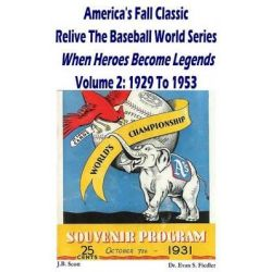 America's Fall Classic - Relive the Baseball World Series (Vol. 2, 1929 to 1953) by J B Scott, 9781508534068.