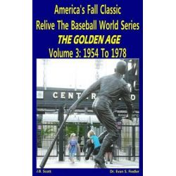 America's Fall Classic - Relive the Baseball World Series (Vol. 3, 1954 to 1978) by J B Scott, 9781508774747.