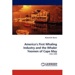 America's First Whaling Industry and the Whaler Yeomen of Cape May by Richard M. Romm, 9783844314229.
