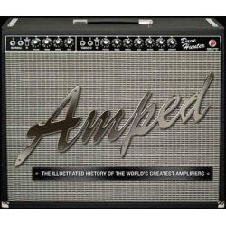 Amped, The Illustrated History of the World's Greatest Amplifiers by Dave Hunter, 9780760339725.