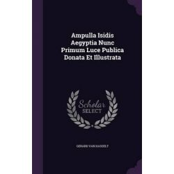 Ampulla Isidis Aegyptia Nunc Primum Luce Publica Donata Et Illustrata by Gerard Van Hasselt, 9781343108981.