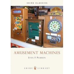 Amusement Machines, Shire Library by Lynn F. Pearson, 9780747801795.