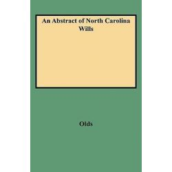 An Abstract of North Carolina Wills from about 1760 to about 1800, Supplementing Grimes' Abstract of North Carolina Wills 1663 to 1760 by Fred A Olds, 9780806302683.