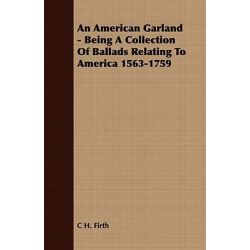 An American Garland - Being a Collection of Ballads Relating to America 1563-1759 by C H Firth, 9781409778554.