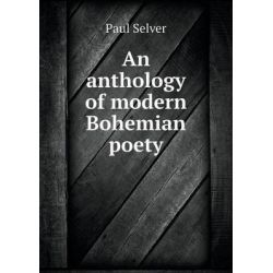 An Anthology of Modern Bohemian Poety by Paul Selver, 9785519318181.