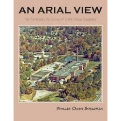 An Arial View, The Personal Life Story of a Mill Village Daughter by Phyllis Owen Spearman, 9781625124401.