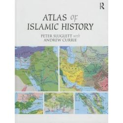 An Atlas of Islamic History by Peter Sluglett, 9781138821286.