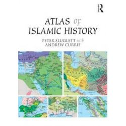 An Atlas of Islamic History by Peter Sluglett, 9781138821309.