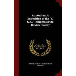An Authentic Exposition of the K. G. C. Knights of the Golden Circle; by Charles O Pub [From Old Cata Perrine, 9781298524720.