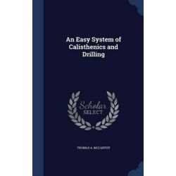 An Easy System of Calisthenics and Drilling by Thomas a McCarthy, 9781297865664.