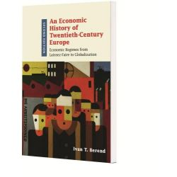 An Economic History of Twentieth-Century Europe, Economic Regimes from Laissez-Faire to Globalization by Ivan T. Berend, 9781316501856.