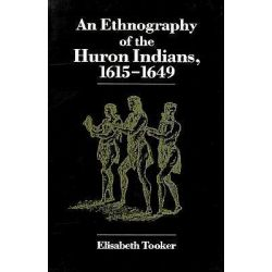 An Ethnography of the Huron Indians, 1615-49, Iroquois & Their Neighbors S. by Elisabeth Tooker, 9780815625261.