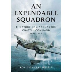 An Expendable Squadron, The Story of 217 Squadron, Coastal Command, 1939-1945 by Roy Conyers Nesbit, 9781473823280.