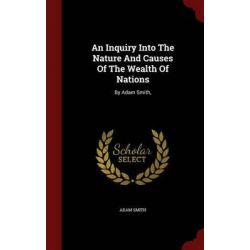 An Inquiry Into the Nature and Causes of the Wealth of Nations, By Adam Smith, by Adam Smith, 9781298608253.