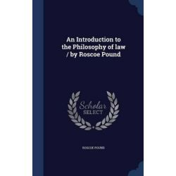 An Introduction to the Philosophy of Law / By Roscoe Pound by Roscoe Pound, 9781296944797.