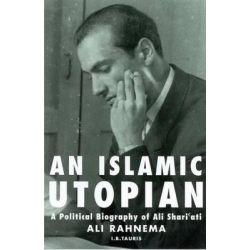An Islamic Utopian, A Political Biography of Ali Shariati by Ali Rahnema, 9781780768021.