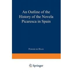 An Outline of the History of the Novela Picaresca in Spain by Fonger de Haan, 9789401758499.