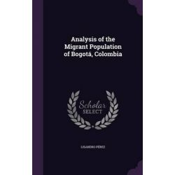 Analysis of the Migrant Population of Bogota, Colombia by Lisandro Perez, 9781342371058.