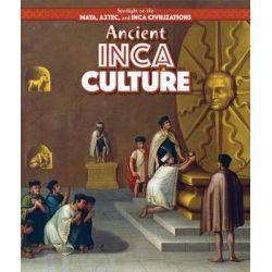Ancient Inca Culture, Spotlight on the Maya, Aztec, and Inca Civilizations by Kristen Rajczak Nelson, 9781499419283.