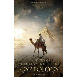 Ancient Egypt, Egyptology - The Study of Ancient Egyptian History by T D Van Basten, 9781530729401.