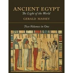 Ancient Egypt, The Light of the World [Two Volumes in One] by Gerald Massey, 9781614277507.