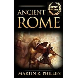 Ancient Rome, Discover the Secrets of Ancient Rome by Martin R Phillips, 9781516826940.