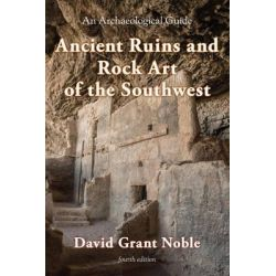 Ancient Ruins and Rock Art of the Southwest, An Archaeological Guide by David Grant Noble, 9781589799370.