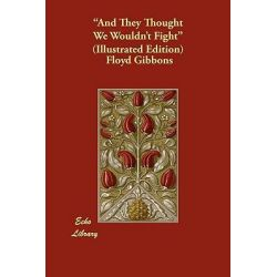 And They Thought We Wouldn't Fight (Illustrated Edition) by Floyd Gibbons, 9781406867947.