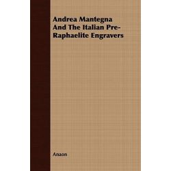 Andrea Mantegna and the Italian Pre-Raphaelite Engravers by Anaon, 9781409780724.