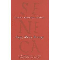 Anger, Mercy, Revenge, Complete Works of Lucius Annaeus Seneca by Lucius Annaeus Seneca, 9780226748412.