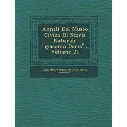 Annali del Museo Civico Di Storia Naturale Giacomo Doria., Volume 24 by Genoa (Italy) Museo Civico Di Storia Nat, 9781286882641.