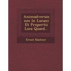 Animadversiones in Lucani Et Propertii Loca Quaed... by Ernst Kastner, 9781249947417.
