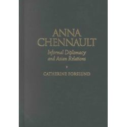 Anna Chennault, Informal Diplomacy and Asian Relations by Catherine Forslund, 9780842028325.