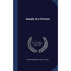 Annals of a Fortress by Eugene-Emmanuel Viollet-Le-Duc, 9781340375003.
