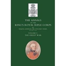 Annals of the King's Royal Rifle Corps: v. 5, The Great War by Steuart Hare, 9781843424567.