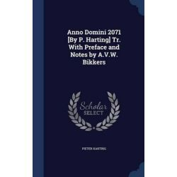 Anno Domini 2071 [By P. Harting] Tr. with Preface and Notes by A.V.W. Bikkers by Pieter Harting, 9781297931413.