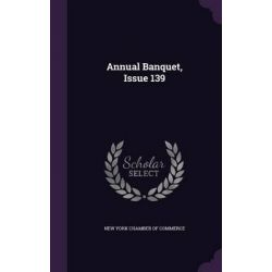 Annual Banquet, Issue 139 by New York Chamber of Commerce, 9781342608819.