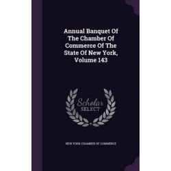 Annual Banquet of the Chamber of Commerce of the State of New York, Volume 143 by New York Chamber of Commerce, 9781343060937.