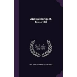 Annual Banquet, Issue 140 by New York Chamber of Commerce, 9781343093409.