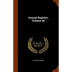 Annual Register, Volume 44 by St John's Church, 9781343861190.