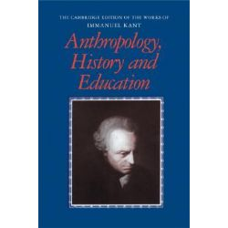 Anthropology, History and Education, The Cambridge Edition of the Works of Immanuel Kant by Immanuel Kant, 9780521452502.