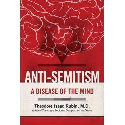 Anti-Semitism, A Disease of the Mind by Theodore Isaac Rubin, 9781629144535.