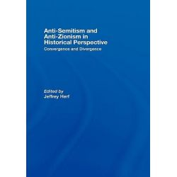 Anti-Semitism and Anti-Zionism in Historical Perspective by Jeffrey Herf, 9780415400695.