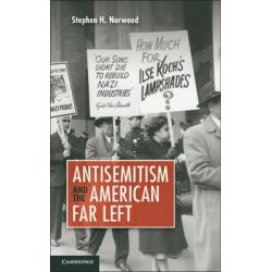 Antisemitism and the American Far Left by Stephen H. Norwood, 9781107036017.